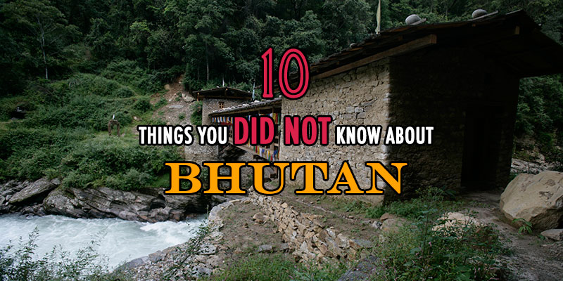 10 things you did not know about Bhutan